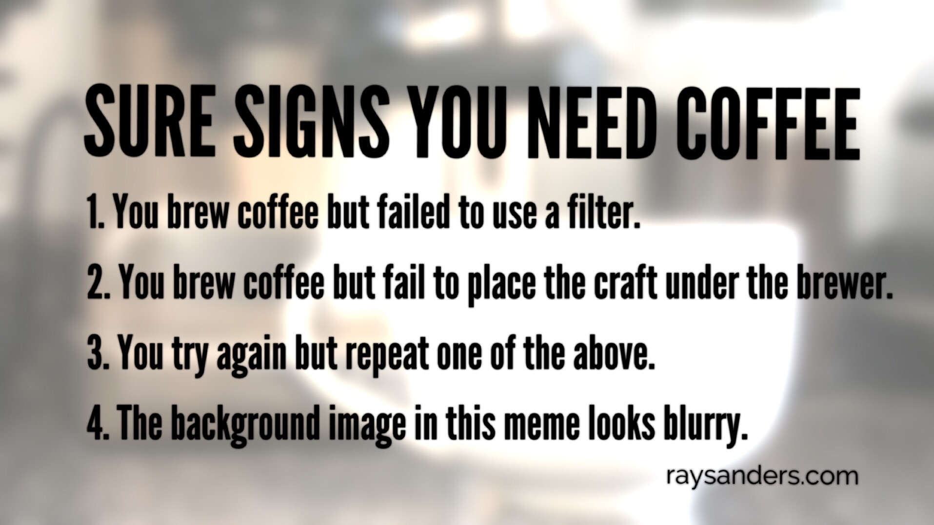 SURE SIGNS YOU NEED COFFEE